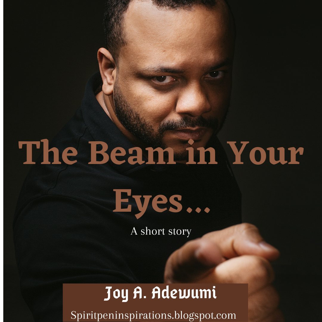 The Beam in Your Eyes – A Short Story