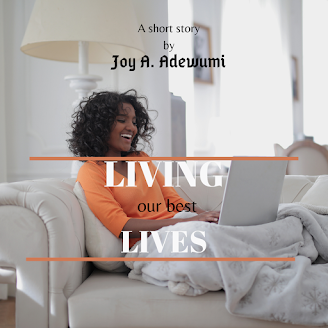 Living Our Best Lives! – A Short Story