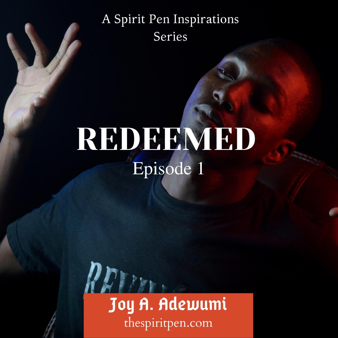 REDEEMED (A SERIES) – EPISODE 1
