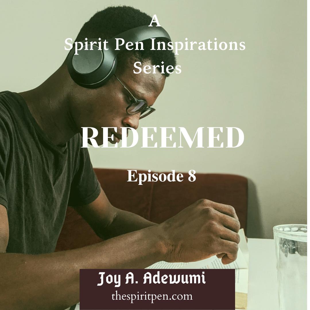 REDEEMED (A SERIES) – EPISODE 8