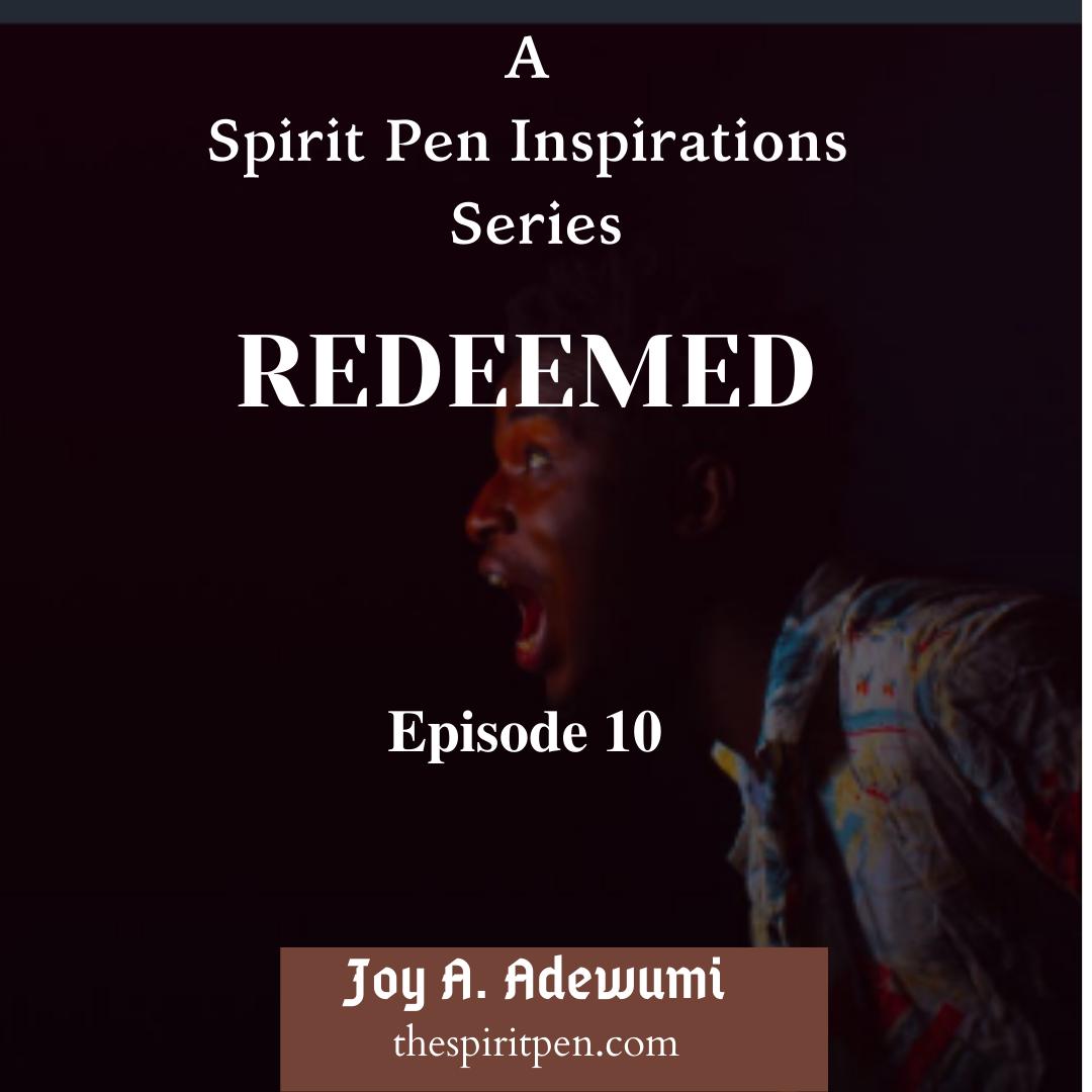 REDEEMED (A SERIES) – EPISODE 10