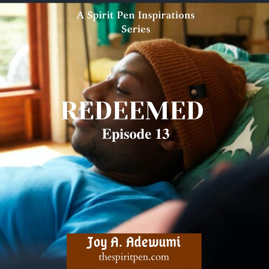 REDEEMED (A SERIES) – EPISODE 13