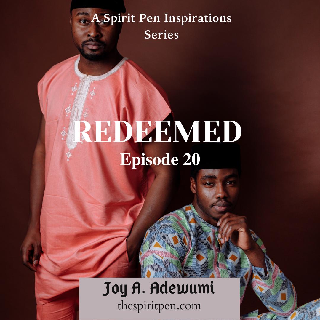 REDEEMED (A SERIES) – EPISODE 20