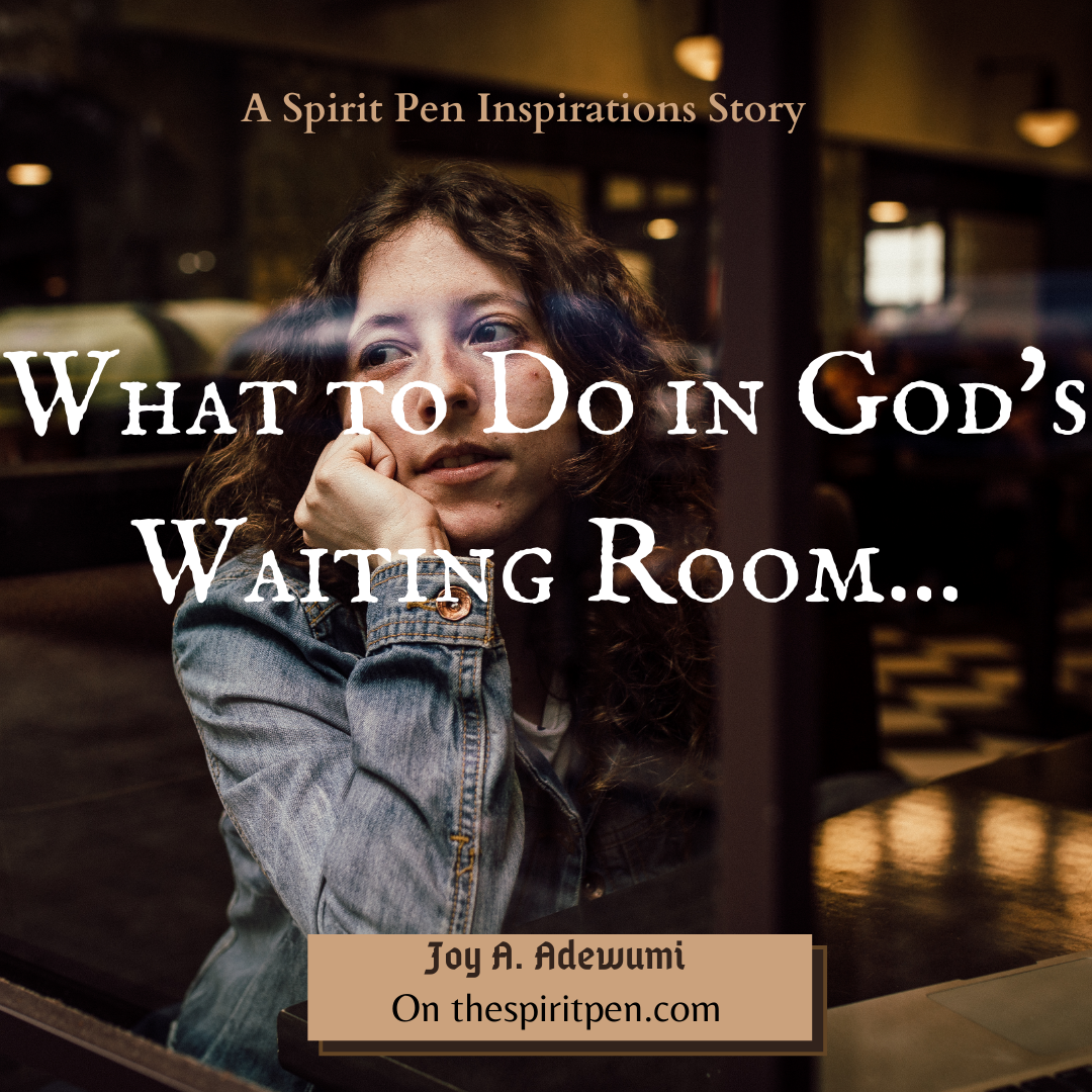 What to Do While in God's Waiting Room…
