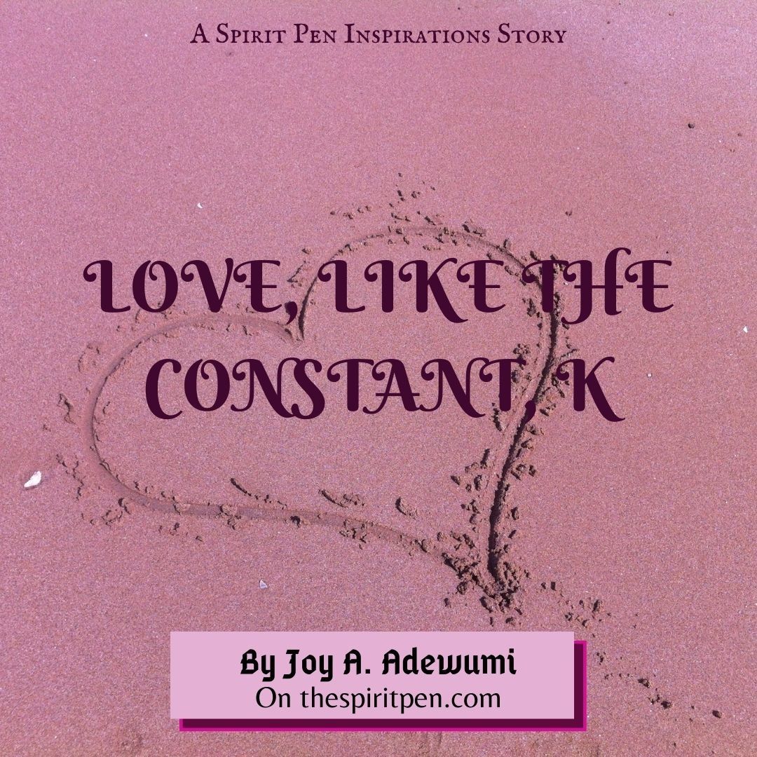 LOVE, LIKE THE CONSTANT, K