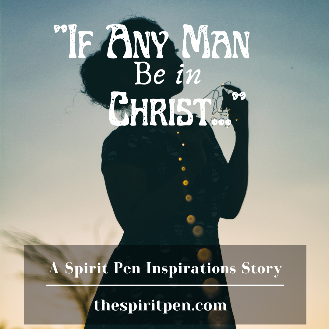 """""""If Any Man Be in Christ…"""""""